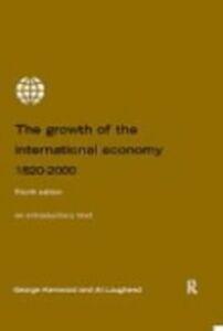 Foto Cover di Growth of the International Economy 1820-2000, Ebook inglese di George Kenwood,Alan Lougheed, edito da Taylor and Francis