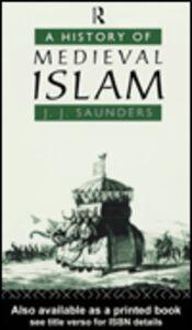 Foto Cover di A History of Medieval Islam, Ebook inglese di John Joseph Saunders, edito da