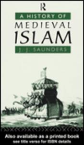 Ebook in inglese A History of Medieval Islam Saunders, John Joseph