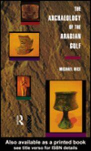Foto Cover di The Archaeology of the Arabian Gulf, Ebook inglese di Michael Rice, edito da