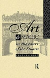 Foto Cover di Art and Magic in the Court of the Stuarts, Ebook inglese di Vaughan Hart, edito da Taylor and Francis