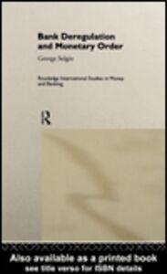 Ebook in inglese Bank Deregulation & Monetary Order Selgin, George