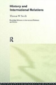 Foto Cover di History and International Relations, Ebook inglese di Thomas W. Smith, edito da Taylor and Francis