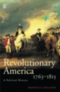 Foto Cover di Revolutionary America, 1763-1815, Ebook inglese di Francis D. Cogliano, edito da