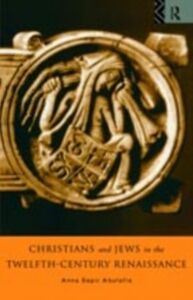 Ebook in inglese Christians and Jews in the Twelfth-Century Renaissance Abulafia, Anna , Abulafia, Dr Anna Brechta Sapir