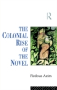 Ebook in inglese Colonial Rise of the Novel Azim, Firdous