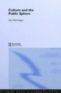 Ebook in inglese Culture and the Public Sphere Mcguigan, Dr Jim , McGuigan, Jim