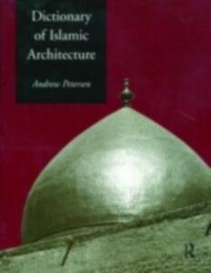Foto Cover di Dictionary of Islamic Architecture, Ebook inglese di Andrew Petersen, edito da Taylor and Francis
