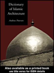 Foto Cover di Dictionary of Islamic Architecture, Ebook inglese di Andrew Petersen, edito da