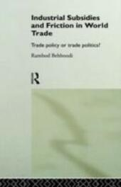 Industrial Subsidies and Friction in World Trade