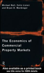Ebook in inglese The Economics of Commercial Property Markets Ball, Michael , Lizieri, Colin , MacGregor, Bryan