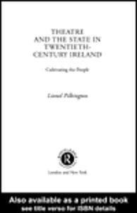 Foto Cover di Theatre and the State in Twentieth-Century Ireland, Ebook inglese di Lionel Pilkington, edito da