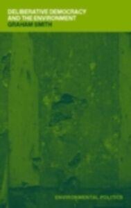 Foto Cover di Deliberative Democracy and the Environment, Ebook inglese di Graham Smith, edito da Taylor and Francis