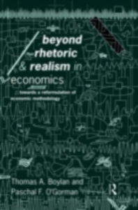 Ebook in inglese Beyond Rhetoric and Realism in Economics Boylan, Thomas , O'Gorman, Paschal