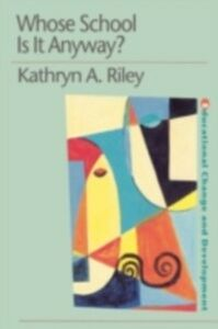 Foto Cover di Whose School is it Anyway?, Ebook inglese di Kathryn Riley, edito da Taylor and Francis