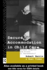 Ebook in inglese Secure Accommodation in Child Care Harris, Robert , Timms, Noel , Timms, Professor Noel W