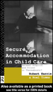 Ebook in inglese Secure Accommodation in Child Care Harris, Robert , Timms, Noel