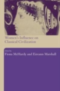 Ebook in inglese Women's Influence on Classical Civilization -, -