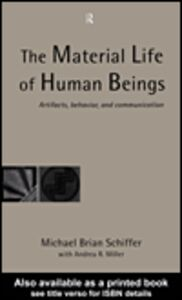 Ebook in inglese The Material Life of Human Beings Schiffer, Michael Brian with the assistance of Andrea R. Miller