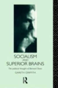 Ebook in inglese Socialism and Superior Brains: The Political Thought of George Bernard Shaw Griffith, Gareth