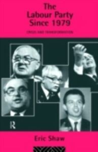 Ebook in inglese Labour Party Since 1979 Shaw, Eric