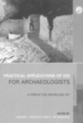 Practical Applications of GIS for Archaeologists