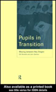 Ebook in inglese Pupils in Transition Gardner, John , Nicholls, Professor Gill