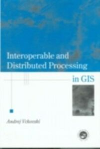 Foto Cover di Interoperable and Distributed Processing in GIS, Ebook inglese di Andrej Vckovaki, edito da Taylor and Francis
