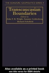 Ebook in inglese Transcaucasian Boundaries John Wright ,  Richard Schofield both of School of Oriental and African Studies, University of London. , Wright, John ,  Schofield, Richard