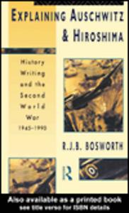 Ebook in inglese Explaining Auschwitz and Hiroshima Bosworth, Richard J. B.