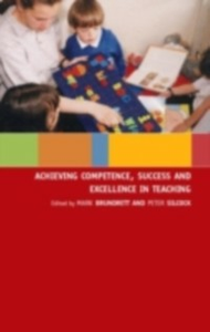 Ebook in inglese Achieving Competence, Success and Excellence in Teaching Brundrett, Mark , Silcock, Peter