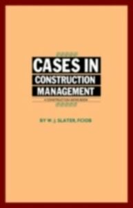 Foto Cover di Cases in Construction Management, Ebook inglese di W.J. Slater, edito da Taylor and Francis