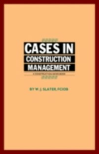 Ebook in inglese Cases in Construction Management Slater, W.J.