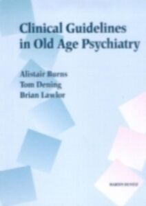 Ebook in inglese Clinical Guidelines in Old Age Psychiatry Burns, Alistair , Dening, Tom , Lawlor, Brian