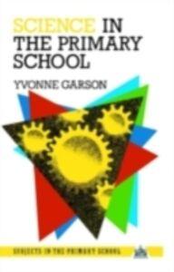 Foto Cover di Science in the Primary School, Ebook inglese di Yvonne Garson, edito da Taylor and Francis