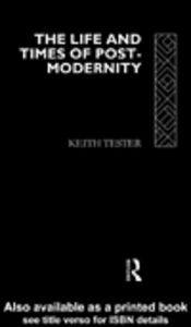 Ebook in inglese The Life and Times of Post-Modernity Tester, Keith
