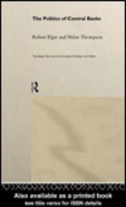 Ebook in inglese The Politics of Central Banks Elgie, Robert , Thompson, Helen