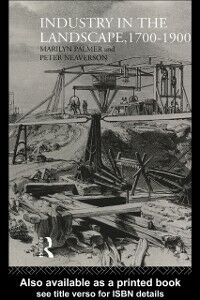 Ebook in inglese Industry in the Landscape, 1700-1900 Neaverson, Peter , Palmer, Marilyn