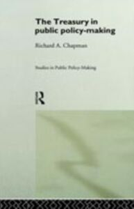 Ebook in inglese Treasury in Public Policy-Making Chapman, Prof Richard A , Chapman, Prof Richard A (S Ed) , Chapman, Richard A.