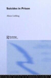 Foto Cover di Suicides in Prison, Ebook inglese di Alison Liebling, edito da Taylor and Francis