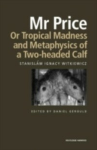 Ebook in inglese Mr Price, or Tropical Madness and Metaphysics of a Two- Headed Calf Witkiewicz, Stanislaw Ignacy