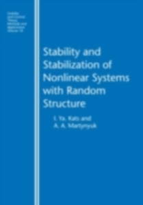 Ebook in inglese Stability and Stabilization of Nonlinear Systems with Random Structures Kats, I. Ya , Martynyuk, A.A.