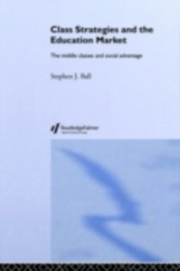 Ebook in inglese Class Strategies and the Education Market Ball, Stephen J.