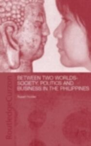 Ebook in inglese Between Two Worlds - Society, Politics, and Business in the Philippines Hodder, Rupert