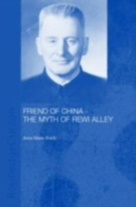 Foto Cover di Friend of China - The Myth of Rewi Alley, Ebook inglese di Anne-Marie Brady, edito da Taylor and Francis