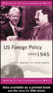 Ebook in inglese US Foreign Policy Since 1945 Dobson, Alan , Marsh, Steve