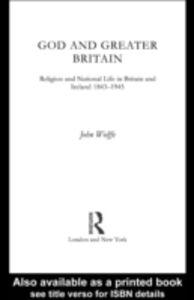 Foto Cover di God and Greater Britain, Ebook inglese di John Wolffe, edito da Taylor and Francis