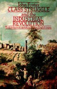 Foto Cover di Class Struggle and the Industrial Revolution, Ebook inglese di John Foster, edito da Taylor and Francis