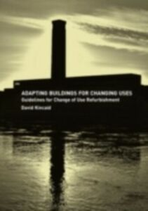 Foto Cover di Adapting Buildings for Changing Uses, Ebook inglese di David Kincaid, edito da Taylor and Francis