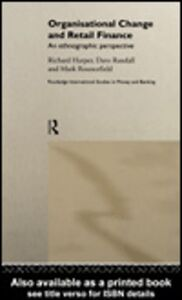 Ebook in inglese Organisational Change and Retail Finance Harper, Richard , Randall, David , Rouncefield, Mark